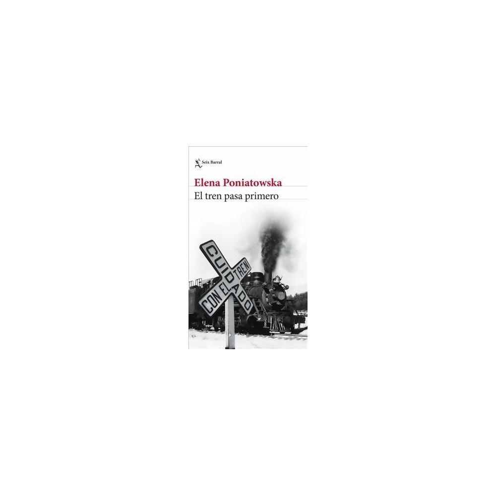 El tren pasa primero / The train pass first - by Elena Poniatowska (Paperback)
