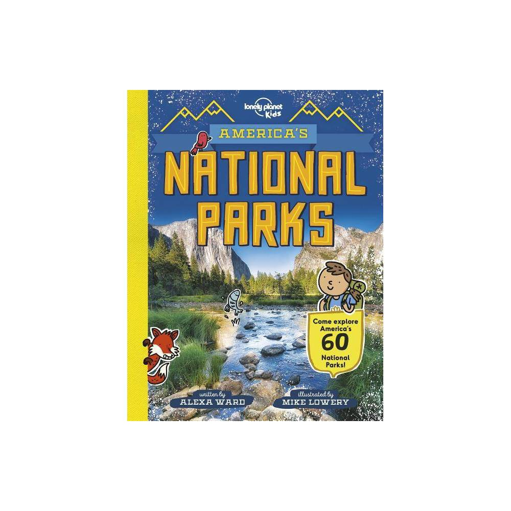 America's National Parks - (Lonely Planet Kids) by Alexa Ward (Hardcover)