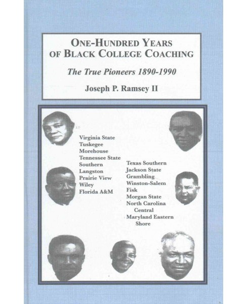 One-hundred Years of Black College Coaching (Hardcover) (Joseph P. Ramsey) - image 1 of 1