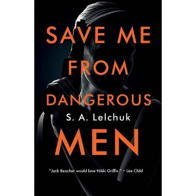 Save Me from Dangerous Men - (Nikki Griffin, 1) by S A Lelchuk (Paperback)