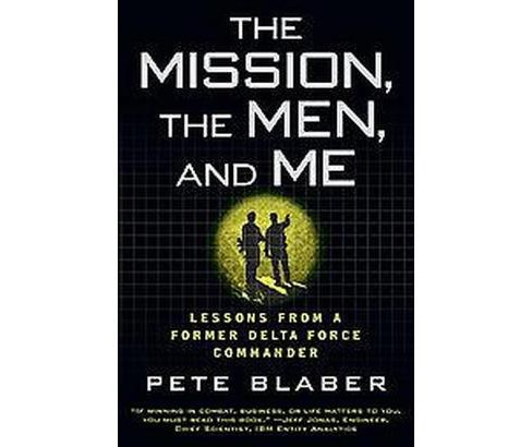 Mission, the Men, and Me : Lessons from a Former Delta Force Commander (Reprint) (Paperback) (Pete - image 1 of 1
