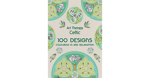 Art Therapy Celtic Adult Coloring Book 100 Designs Coloring In And