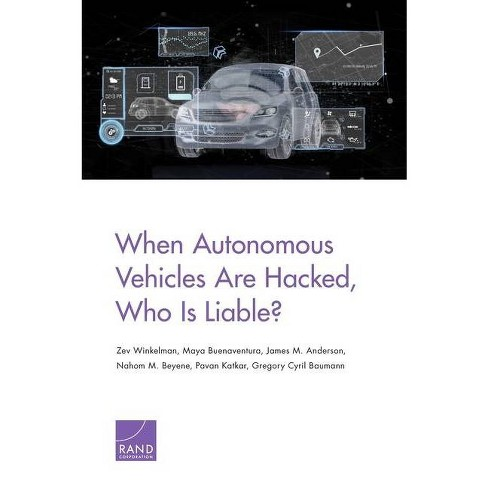 When Autonomous Vehicles Are Hacked, Who Is Liable? - by  Zev Winkelman (Paperback) - image 1 of 1