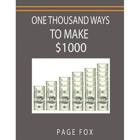 One Thousand Ways to Make $1000 - by  Page Fox & Minaker (Paperback) - image 1 of 1
