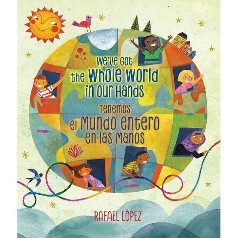 We've Got the Whole World in Our Hands / Tenemos El Mundo Entero En Las Manos (Bilingual) - (Hardcover) - image 1 of 1