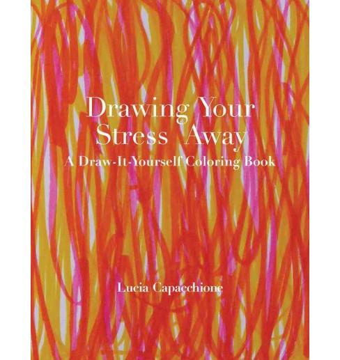 Drawing Your Stress Away : A Draw-it-yourself Coloring Book (Paperback) (Lucia Capacchione) - image 1 of 1