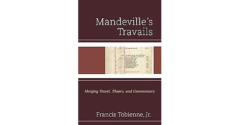 Mandeville's Travails : Merging Travel, Theory, and Commentary (Hardcover) (Jr. Francis Tobienne) - image 1 of 1