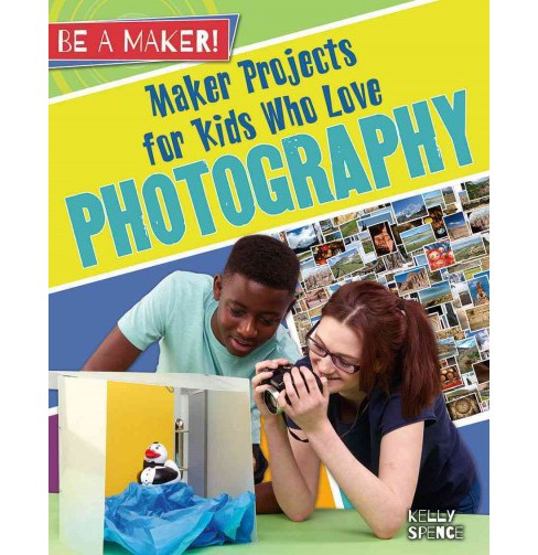 Maker Projects for Kids Who Love Photography (Paperback) (Kelly Spence) - image 1 of 1
