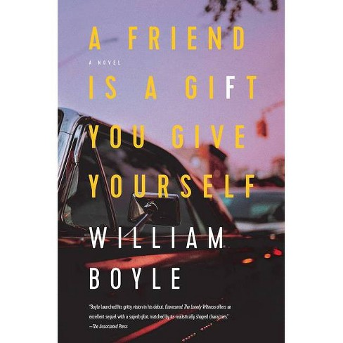 A Friend Is a Gift You Give Yourself - by  William Boyle (Paperback) - image 1 of 1