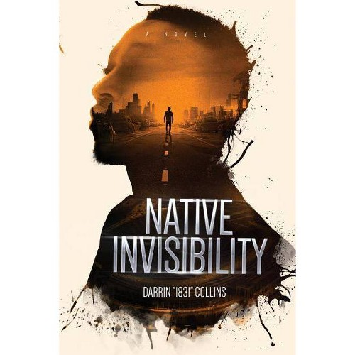 """Native Invisibility - by Darrin """"1831"""" Collins (Paperback)"""