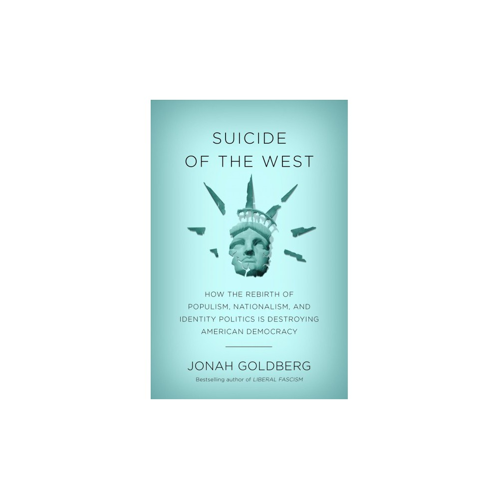 Suicide of the West : How the Rebirth of Tribalism, Populism, Nationalism, and Identity Politics Is