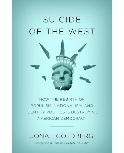 Suicide of the West : How the Rebirth of Tribalism, Populism, Nationalism, and Identity Politics Is  - image 1 of 1