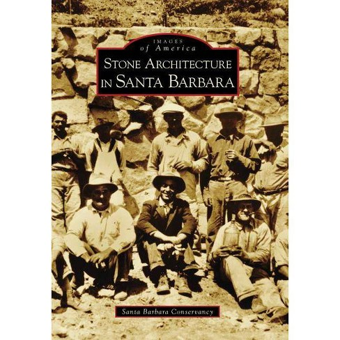Stone Architecture in Santa Barbara - (Images of America (Arcadia Publishing)) (Paperback) - image 1 of 1