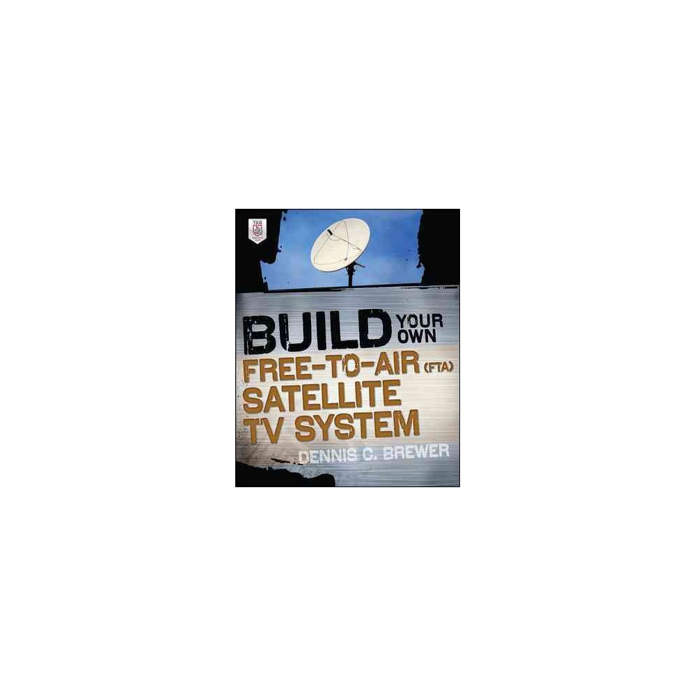 Build Your Own Free-to-Air (Fta) Satellite TV System (Paperback) (Dennis C. Brewer) A do-it-yourself guide to installing a multi-channel satellite dish and receiver for under $300 and legally getting absolutely free satellite TV Build Your Own Free-to-Air (Fta) Satellite TV System shows, step by step, how to select, set up, and enjoy an Fta satellite television dish antenna and receiver system. Fta refers to satellite receivers that are designed to receive unencrypted satellite transmissions. Using these satellite receivers, you can legally receive TV signals without subscription. In the U.S., Fta satellite TV includes more than 97 English-language broadcast channels. This book shows you how to access all of this programming for free. Build Your Own Free-to-Air (Fta) Satellite TV System Includes step-by-step instructions that show how to select and install all the necessary satellite system components in a home, apartment, office, remote cabin, Suv, or recreational vehicle Explains how to integrate Fta with existing systems, as well as how to integrate other options such as Over the Air (Ota), video over the Internet, and movies on demand Shows you how to legally receive hundreds of channels that include programming for music, news, Pbs, weather, foreign language television and radio, and talk radio—all for free Helps you select and install the cables and connections, switches, receiver, and auxiliary components to get the most value from the system and do it on a very tight budget Make Great Stuff! Tab is a leading publisher of Diy technology books for makers, hackers, and electronics hobbyists.