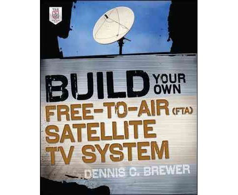 Build Your Own Free-to-Air (FTA) Satellite TV System (Paperback) (Dennis C. Brewer) - image 1 of 1