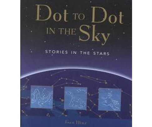 Dot to Dot in the Sky : Stories in the Stars (Paperback) (Joan Marie Galat) - image 1 of 1