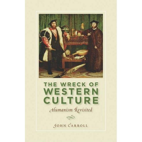 The Wreck of Western Culture - 2 Edition by  John Carroll (Paperback) - image 1 of 1