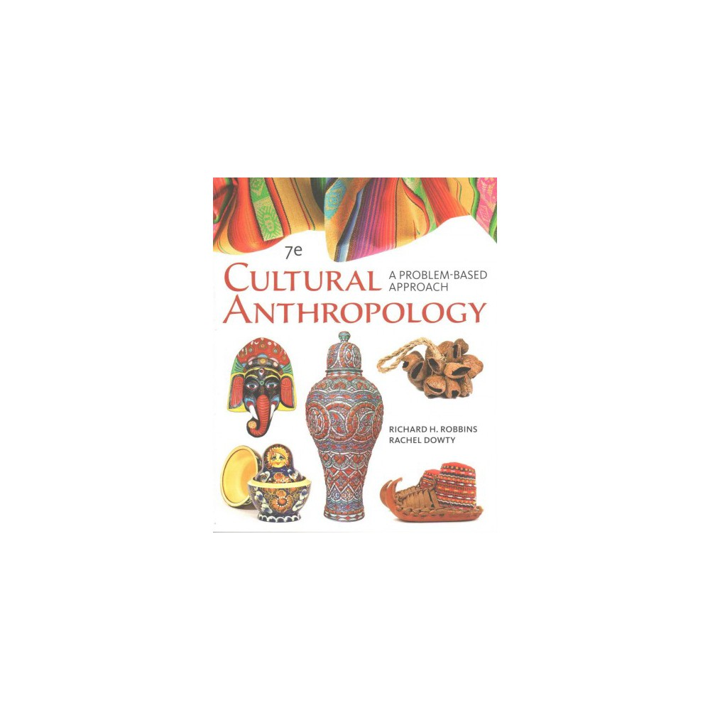 Cultural Anthropology : A Problem-Based Approach (Paperback) (Richard H. Robbins & Rachel Dowty)