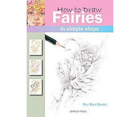 How to Draw Fairies : In Simple Steps (Paperback) (Paul Bryn Davies) - image 1 of 1