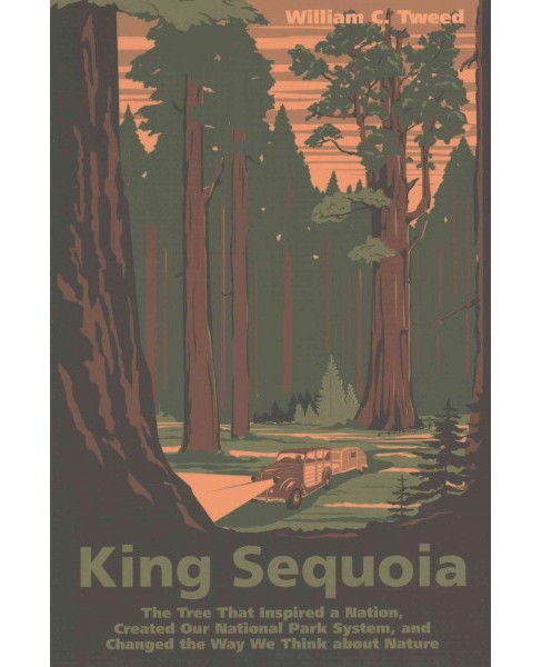 King Sequoia : The Tree That Inspired a Nation, Created Our National Park System, and Changed the Way We - image 1 of 1