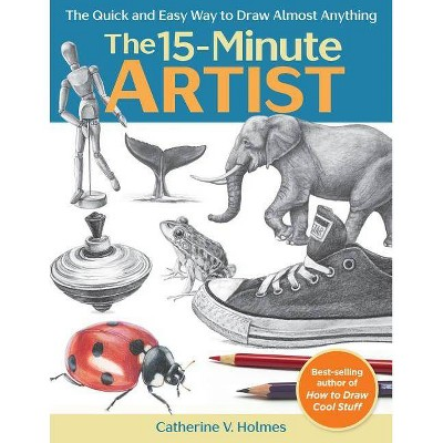The 15-Minute Artist - by Catherine V Holmes (Paperback)