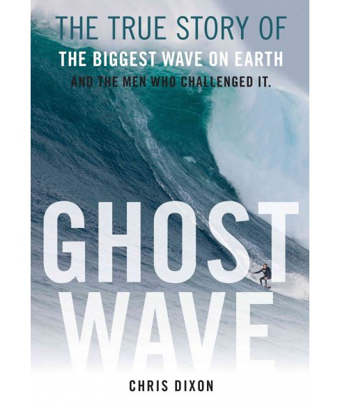 Ghost Wave : The True Story of the Biggest Wave on Earth and the Men Who Challenged It (Reprint) - image 1 of 1