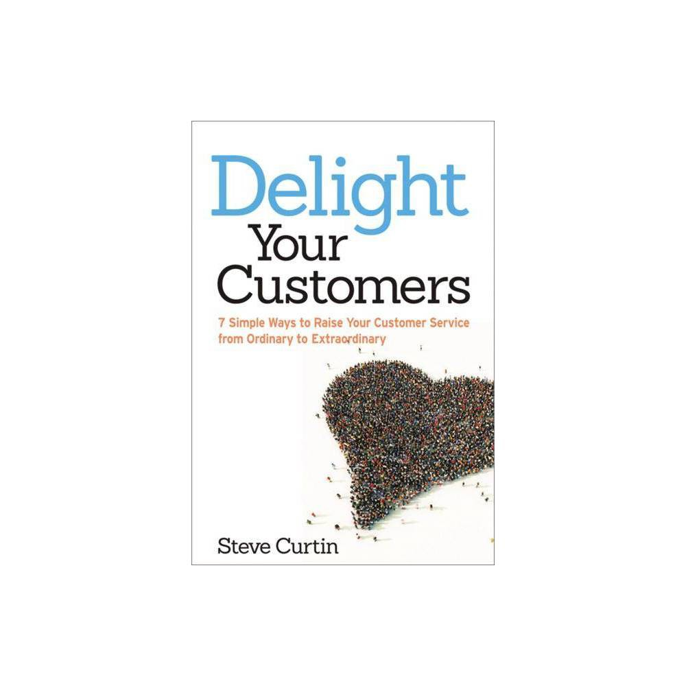 Delight Your Customers By Steve Curtin Paperback