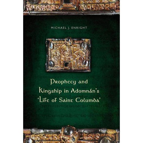 Prophecy and Kingship in Adomnan's 'life of Saint Columba' - by  Michael J Enright (Hardcover) - image 1 of 1