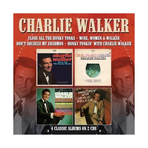 Charlie Walker - Close All the Honky Tonks/Wine, Women & Walker/Don't Squeeze My Sharmon/Honky Tonkin - image 1 of 1