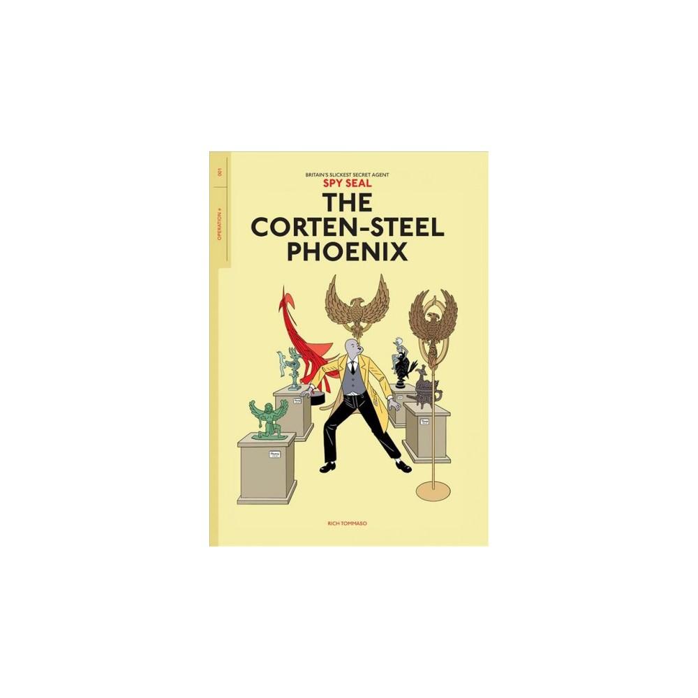 Spy Seal 1 : The Corten-Steel Phoenix - (Spy Seal) by Rich Tommaso (Paperback)