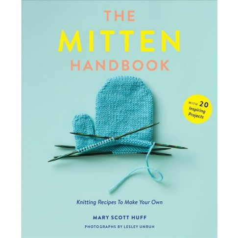 Mitten Handbook : Knitting Recipes to Make Your Own -  by Mary Scott Huff (Paperback) - image 1 of 1