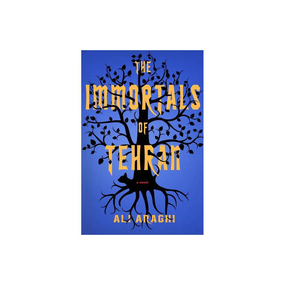 The Immortals Of Tehran By Ali Araghi Hardcover