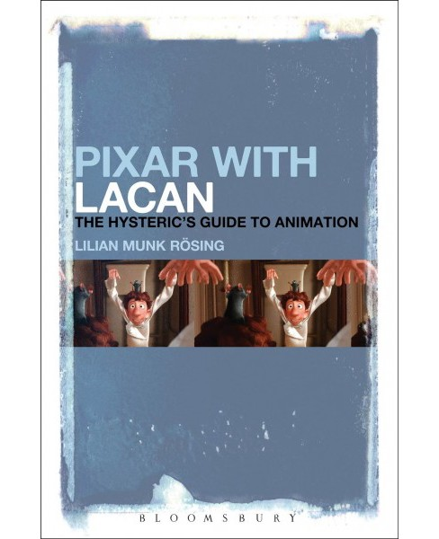 Pixar With Lacan : The Hysteric's Guide to Animation (Reprint) (Paperback) (Lilian Munk Rou0308sing) - image 1 of 1