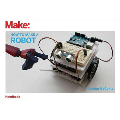 How to Make a Robot - by  Gordon McComb (Paperback)