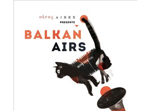 Otros Aires - Otros Aires Presents Balkan Airs (CD) - image 1 of 1