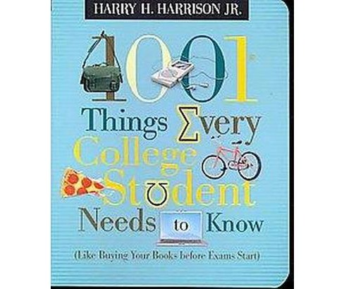 1001 Things Every College Student Needs to Know : Like Buying Your Books Before Exams Start (Paperback) - image 1 of 1