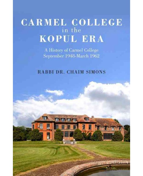 Carmel College in the Kopul Era : A History of Carmel College September 1948-march 1962 (Paperback) - image 1 of 1