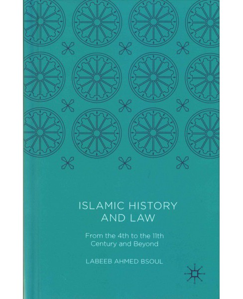 Islamic History and Law : From the 4th to the 11th Century and Beyond (Hardcover) (Labeeb Ahmed Bsoul) - image 1 of 1