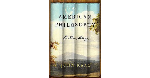 American Philosophy : A Love Story (Hardcover) (John Kaag) - image 1 of 1