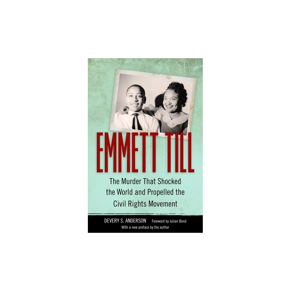 Emmett Till : The Murder That Shocked the World and Propelled the Civil Rights Movement (Reprint)