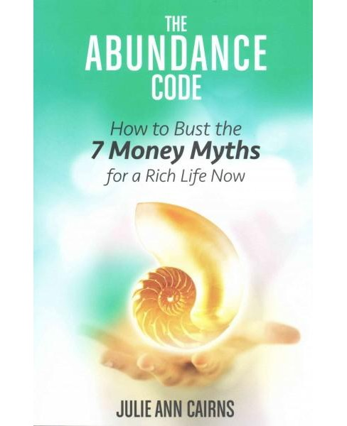 Abundance Code : How to Bust the 7 Money Myths for a Rich Life Now (Paperback) (Julie Ann Cairns) - image 1 of 1