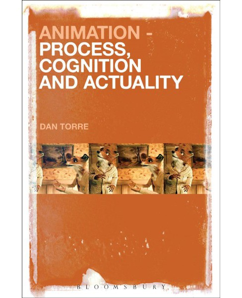 Animation : Process, Cognition and Actuality (Hardcover) (Dan Torre) - image 1 of 1