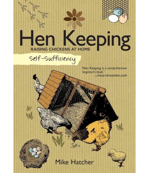 Self-Sufficiency Hen Keeping : Raising Chickens at Home (Paperback) (Mike Hatcher) - image 1 of 1