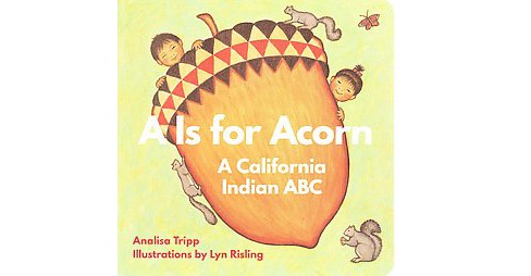 Is for Acorn : A California Indian ABC (Hardcover) (Analisa Tripp) - image 1 of 1