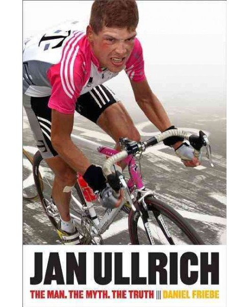 Jan Ullrich : The Man. the Myth. the Truth. (Paperback) (Daniel Friebe) - image 1 of 1