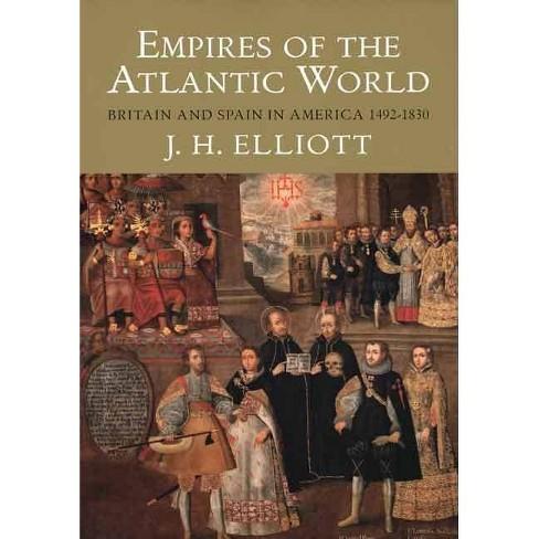 Empires of the Atlantic World - by  J H Elliott (Paperback) - image 1 of 1