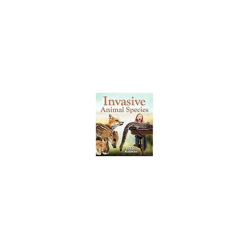 Invasive Animal Species (Paperback) (Bobbie Kalman)