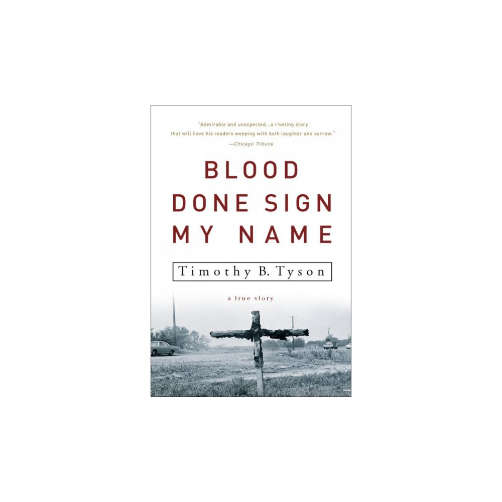 Blood Done Sign My Name : A True Story - Reprint by Timothy B. Tyson (Paperback)