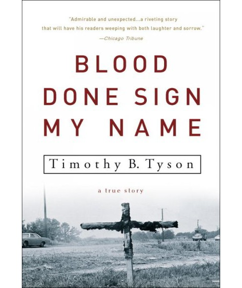 Blood Done Sign My Name : A True Story -  Reprint by Timothy B. Tyson (Paperback) - image 1 of 1