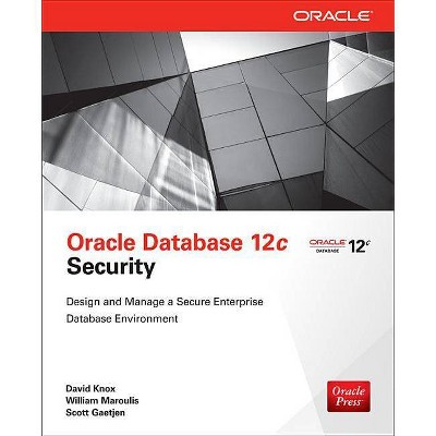 Oracle Database 12c Security - by  David Knox & William Maroulis & Scott Gaetjen (Paperback)